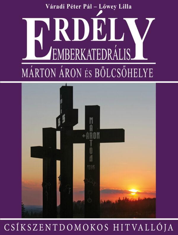 Emberkatedrális − Márton Áron és bölcsőhelye − Csíkszentdomokos hitvallója